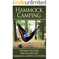 Hammock Camping: Your Go-To guide for Fun and Safe Camping Outdoors! (Hammock Camping, Ultralight Hammocks, Camping with Hammock Tips) (English Edition)