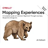 Mapping Experiences: A Complete Guide to Customer Alignment Through Journeys, Blueprints, and Diagrams