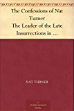 The Confessions of Nat Turner The Leader of the Late Insurrections in Southampton, Va. As Fully and Voluntarily Made to…