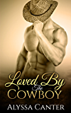 Loved By The Cowboy (A Sexy Contemporary Western)