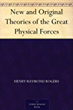 New and Original Theories of the Great Physical Forces (English Edition)