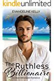 The Ruthless Billionaire: A Clean Billionaire Romance (California Elite)