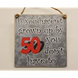 If you haven't grown up by 50 you don't have to , Hanging Plaque - Wooden 50th Birthday Gift for Men Women Dad Sister Brother Friend