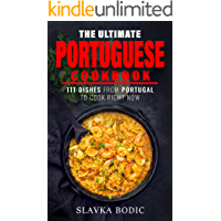 The Ultimate Portuguese Cookbook: 111 Dishes From Portugal To Cook Right Now (World Cuisines Book 13)
