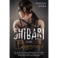 Shibari for Beginners: Beginner's Guide to Mastering the Art of Kinbaku and Japanese Rope Bondage – Complete with…