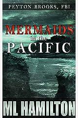 Mermaids in the Pacific (Peyton Brooks, FBI Book 2) Kindle Edition