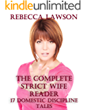 The Complete Strict Wife Reader: 17 Domestic Discipline Tales