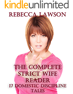 The good wifes guide to taking charge a female led relationship the complete strict wife reader 17 domestic discipline tales fandeluxe PDF