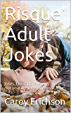 Risque' Adult Jokes: Jokes, Quotations, Funny Stories. Not your average joke book
