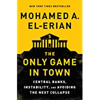 The Only Game in Town: Central Banks, Instability, and Avoiding the Next Collapse