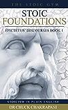 Stoic Foundations: Epictetus' Discourses Book 1 (Stoicism In Plain English)
