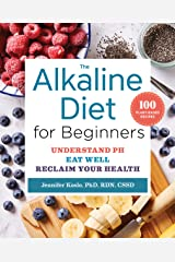 The Alkaline Diet for Beginners: Understand pH, Eat Well, and Reclaim Your Health Kindle Edition