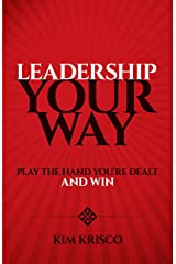 Leadership Your Way: Play the Hand You're Dealt and Win Kindle Edition