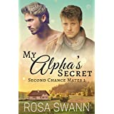 My Alpha's Secret (Second Chance Mates 1): MM Alpha/Omega Mpreg Romance