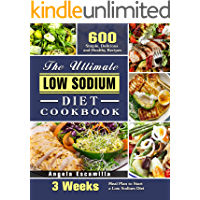 The Ultimate Low Sodium Diet Cookbook: 600 Simple, Delicious and Healthy Recipes with 3 Weeks Meal Plan to Start a Low…