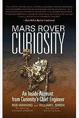 Mars Rover Curiosity: An Inside Account from Curiosity's Chief Engineer Kindle Edition