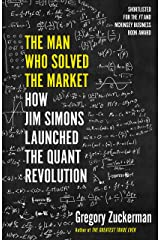 The Man Who Solved the Market: How Jim Simons Launched the Quant Revolution SHORTLISTED FOR THE FT & MCKINSEY BUSINESS BOOK OF THE YEAR AWARD 2019. Paperback
