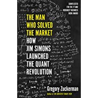 The Man Who Solved the Market: How Jim Simons Launched the Quant Revolution SHORTLISTED FOR THE FT & MCKINSEY BUSINESS BOOK OF THE YEAR AWARD 2019.