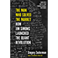 The Man Who Solved the Market: How Jim Simons Launched the Quant Revolution SHORTLISTED FOR THE FT & MCKINSEY BUSINESS BOOK OF THE YEAR AWARD 2019