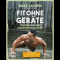 Fit ohne Geräte: Trainieren mit dem eigenen Körpergewicht – Der Weltbestseller komplett überarbeitet und in Farbe