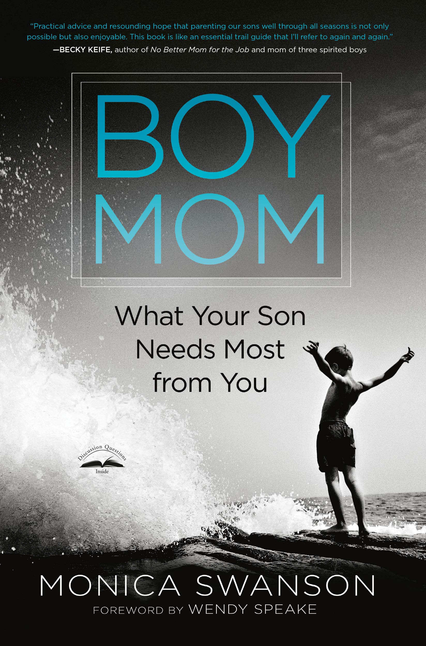 Boy Mom: What Your Son Needs Most from You: Monica Swanson