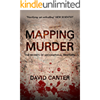 Mapping Murder: The Secrets of Geographical Profiling (English Edition)