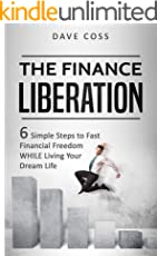 The Finance Liberation: 6 Simple Steps to Financial Freedom WHILE Living Your Dream Life (English Edition)
