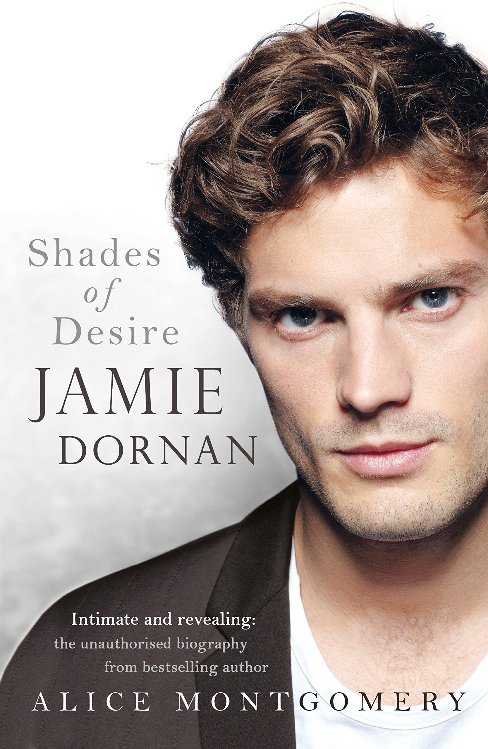 Jamie Dornan Shades Of Desire Alice Montgomery 9780718180126