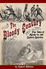 The Bloody Century: True Tales of Murder in 19th Century America Kindle Edition