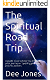 The Spiritual Road Trip: A guide book to help you through your journey of opening your own psychic abilities.