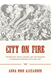 City on Fire: Technology, Social Change, and the Hazards of Progress in Mexico City, 1860-1910 (Pittsburgh Hist Urban Environ)