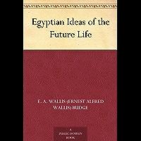 Egyptian Ideas of the Future Life (English Edition)