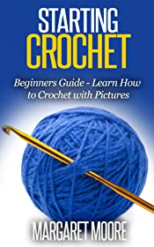 Starting Crochet: Beginners Guide - Learn How to Crochet with Pictures