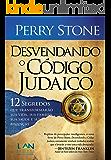 Desvendando o Código Judaico: 12 segredos que transformarão sua vida, sua famíla, sua saúde e suas finanças