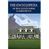 The Encyclopedia of Real Estate Forms & Agreements: A Complete Kit of Ready-to-Use Checklists, Worksheets, Forms, and Contracts: A Complete Kit of Ready-to-Use ... Checklists, Worksheets, Forms and Contracts