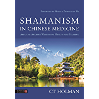Shamanism in Chinese Medicine: Applying Ancient Wisdom to Health and Healing (English Edition)