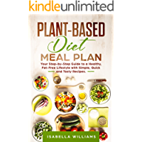 Plant-Based Diet Meal Plan: Your Step-by-Step Guide to a Healthy, Fat-Free Lifestyle with Simple, Quick and Tasty Recipes