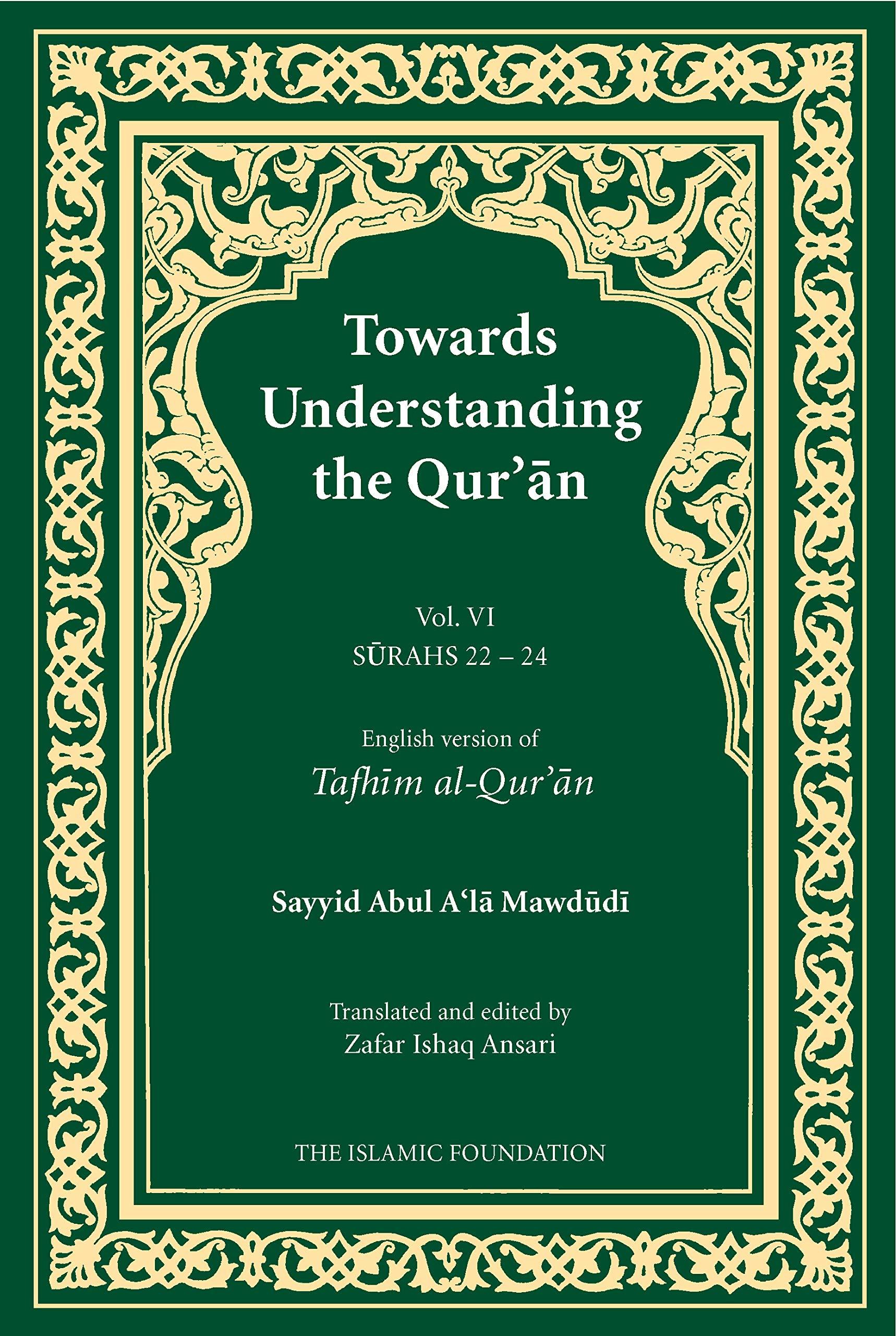 Towards Understanding the Qur'an (Tafhim Al-Qur'an) Volume 6