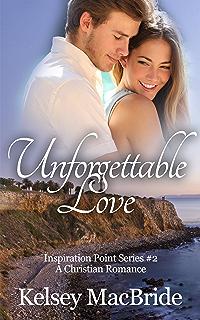 Unforgettable Love A Christian Romance Novel Inspiration Point Series Book 2
