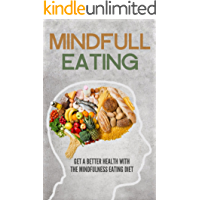 Mindful Eating: Get a Better Health with the Mindfulness Eating Diet (English Edition)