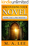 Discovering Your Novel (Think like a Pro Writer Book 4)