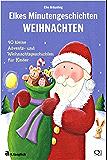 Elkes Minutengeschichten WEIHNACHTEN: 40 kleine Advents- und Weihnachtsgeschichten für Kinder