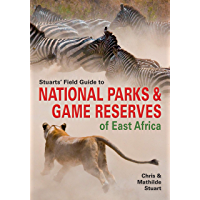 Stuarts' Field Guide to National Parks & Game Reserves of East Africa (Struik Nature Field Guides)