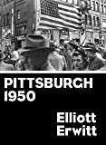 Pittsburgh 1950: Photographs 1949-1950