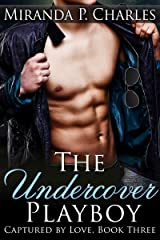 The Undercover Playboy (Captured by Love Book 3) Kindle Edition