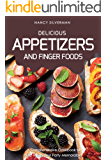Delicious Appetizers and Finger Foods: A Comprehensive Cookbook to Help Make Your Party Memorable!