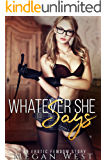 Whatever She Says (Femdom Erotica)
