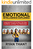 Emotional Intelligence Explained: Understand Yourself and Others, Gain More Confidence, and Better Your Relationships
