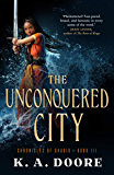 The Unconquered City: Chronicles of Ghadid Book 3
