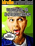 Vuoi scrivere, ma non ti legge nessuno (Commedia) (Italian Edition)